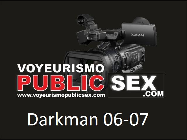 Darkman - Part 06, 07 [Voyeurismopublicsex / SD]