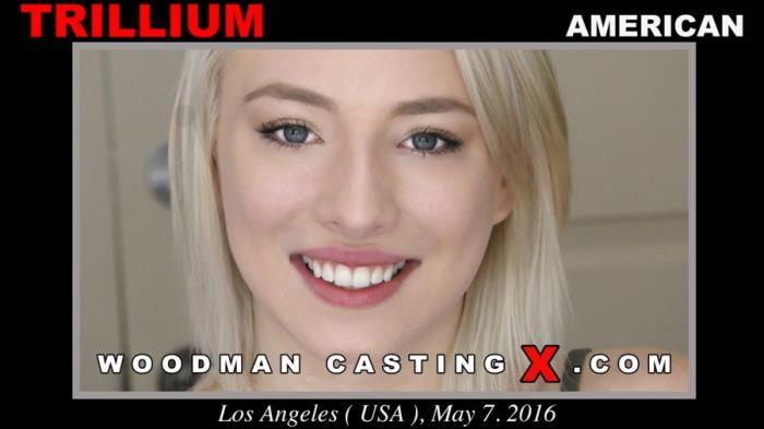 WoodmanCastingX.com - Trillium - Casting Hard / 2016-11-07 [FullHD 1080p]