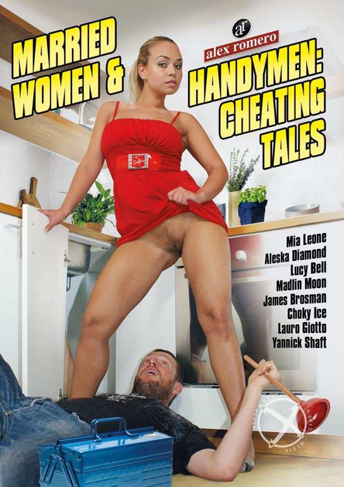 Alex Romero - Choky Ice, Lauro Giotto, Mia Leone, Lucy Bell, Aleska Diamond, James Brosman, Madlin Moon, Yannick Shaft [Married Women And Handymen: Cheating Tales] (WEBRip/HD 720p)
