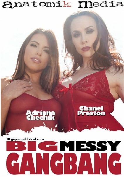 Anatomik Media -  Adriana Chechik, Chanel Preston.  - Big Messy Gangbang  [HD 720p]