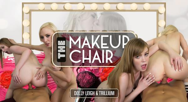 Dolly Leigh & Trillium - The Makeup Chair - WankzVR.com (2K UHD, 1600p) [3D VR]