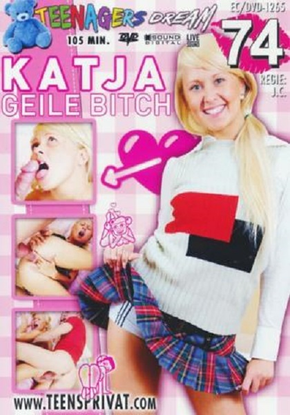 Teenagers Dream 74 Katja Geile Bitch (2017/DVDRip)