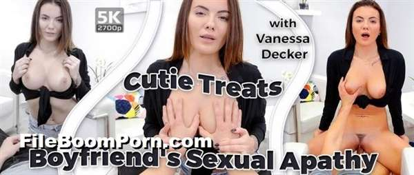 TmwVRnet: Vanessa Decker - Cutie Treats Boyfriend's Sexual Apathy [UltraHD 4K/2700p/6.11 GB] (VR Porn)