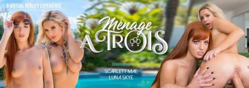 Luna Skye, Scarlett Mae - Menage a Trois (12.04.2019/VRBangers.com/3D/VR/UltraHD 2K/2048p)