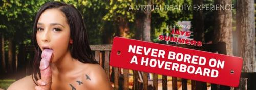 Jaye Summers - Never Bored On A Hoverboard (20.06.2019/VRBangers.com/3D/VR/UltraHD 2K/1920p)