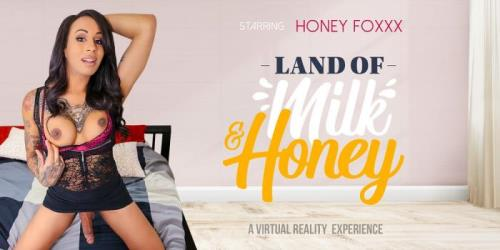 Honey Foxxx - Land of Milk and Honey (20.08.2019/VRBTrans.com/3D/VR/UltraHD 2K/1920p)