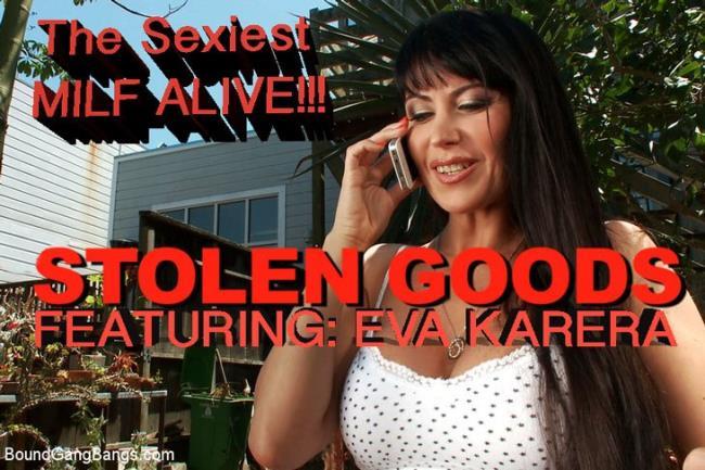 Eva Karera-Stolen Goods - Featuring Eva Karera! The Sexiest MILF Alive!!! [HD 720p] BoundGangBangs.com/Kink.com [2019/757 MB]